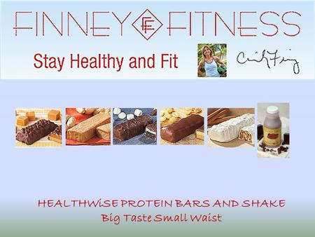 HEALTHWiSE PROTEIN BARS AND SHAKE Big Taste Small Waist.