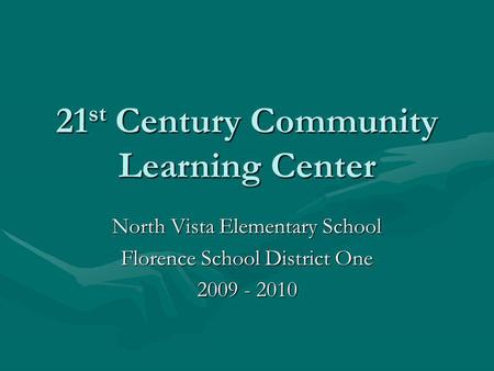 21 st Century Community Learning Center North Vista Elementary School Florence School District One 2009 - 2010.