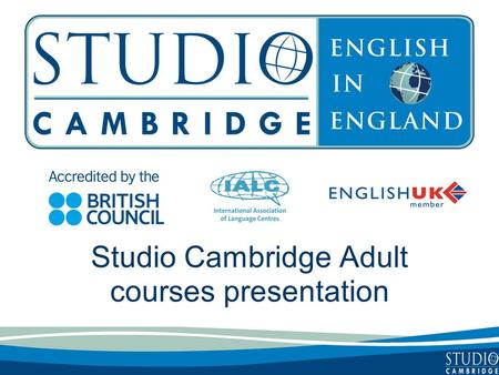 Studio Cambridge Adult courses presentation. Studio Cambridge - an overview Studio Cambridge is the oldest English Language School in Cambridge, England.
