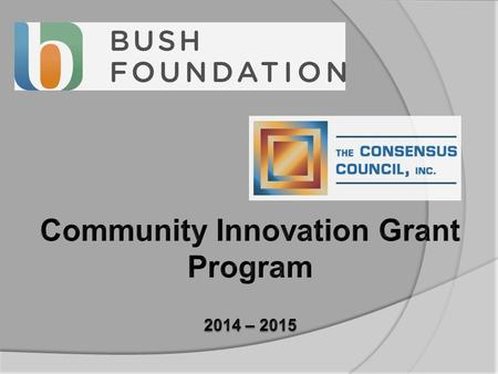  The organizational partnership  The Community Innovation grant programs for North Dakota The eligibility requirements The application/proposal process.