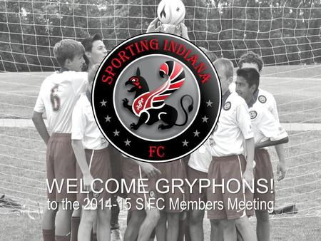 WELCOME GRYPHONS! to the 2014-15 SIFC Members Meeting.