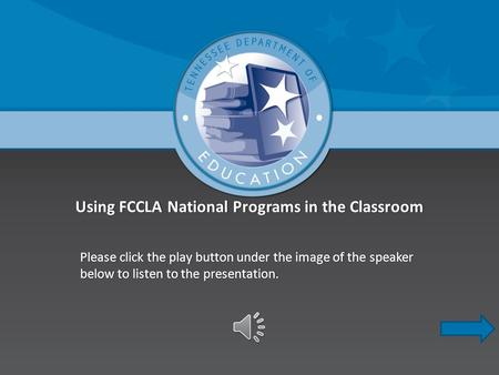 Using FCCLA National Programs in the ClassroomUsing FCCLA National Programs in the Classroom Please click the play button under the image of the speaker.