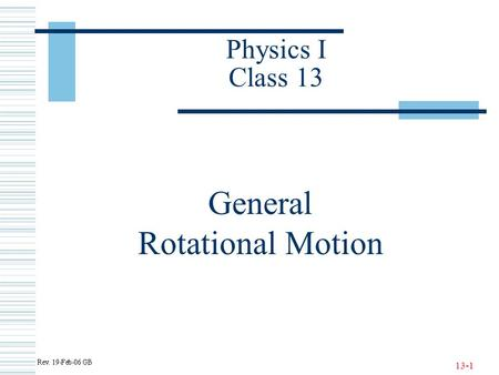 13-1 Physics I Class 13 General Rotational Motion.