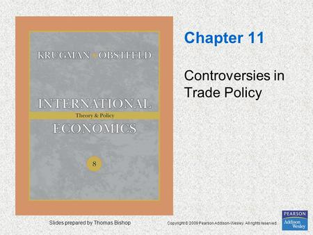Slides prepared by Thomas Bishop Copyright © 2009 Pearson Addison-Wesley. All rights reserved. Chapter 11 Controversies in Trade Policy.