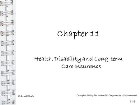 Chapter 11 Health, Disability and Long-term Care Insurance McGraw-Hill/Irwin Copyright © 2012 by The McGraw-Hill Companies, Inc. All rights reserved. 11-1.