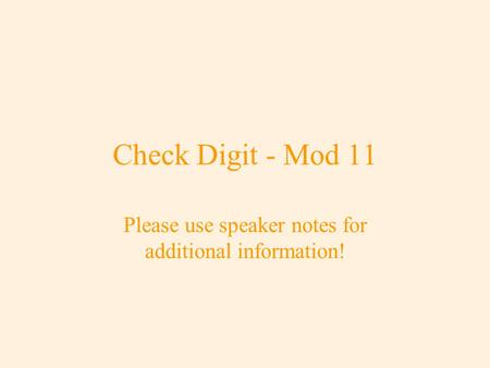 Check Digit - Mod 11 Please use speaker notes for additional information!