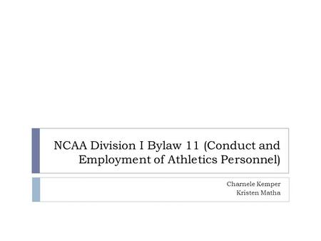 NCAA Division I Bylaw 11 (Conduct and Employment of Athletics Personnel) Charnele Kemper Kristen Matha.