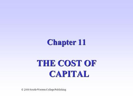 THE COST OF CAPITAL © 2000 South-Western College Publishing