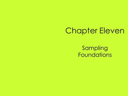 Chapter Eleven Sampling Foundations. Copyright © Houghton Mifflin Company. All rights reserved.11 | 2 Chapter Objectives Define and distinguish between.