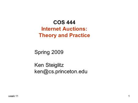 Week 111 COS 444 Internet Auctions: Theory and Practice Spring 2009 Ken Steiglitz