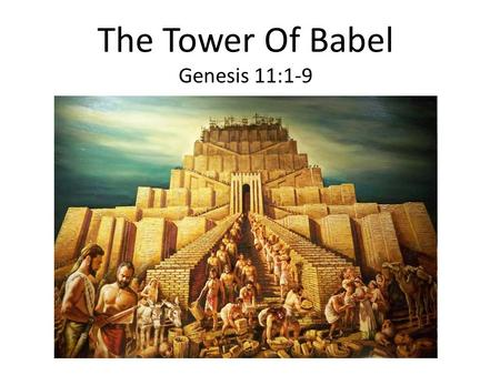The Tower Of Babel Genesis 11:1-9. Genesis 11:1-9 1 Now the whole world had one language and a common speech. 2 As people moved eastward, they found a.