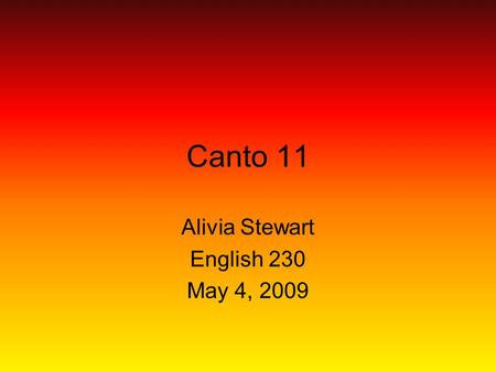 Canto 11 Alivia Stewart English 230 May 4, 2009. Summary Canto 11 begins with Dante and Virgil at the edge of the 7 th circle of hell. They must pause.