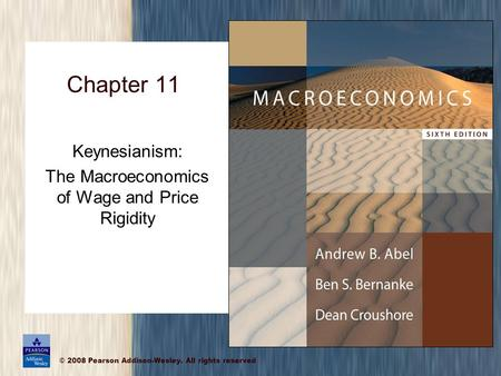 © 2008 Pearson Addison-Wesley. All rights reserved Chapter 11 Keynesianism: The Macroeconomics of Wage and Price Rigidity.
