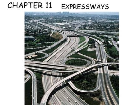 CHAPTER 11 EXPRESSWAYS. CHAPTER 11 11.1 CHARACTERISTICS OF EXPRESSWAY DRIVING 11.2 ENTERING AN EXPRESSWAY 11.3 STRATEGIES FOR DRIVING ON EXPRESSWAYS 11.4.