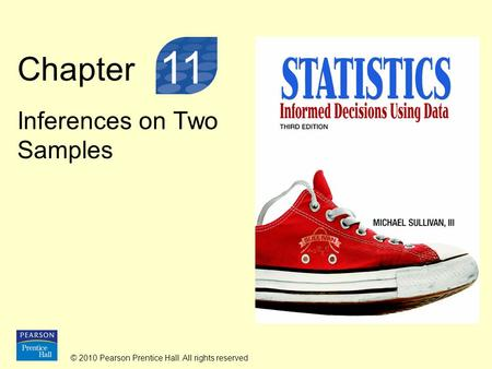 © 2010 Pearson Prentice Hall. All rights reserved Chapter Inferences on Two Samples 11.