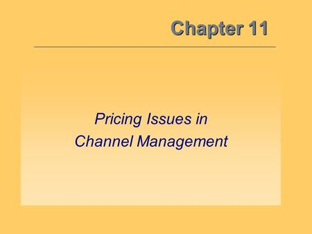 Chapter 11 Pricing Issues in Channel Management.