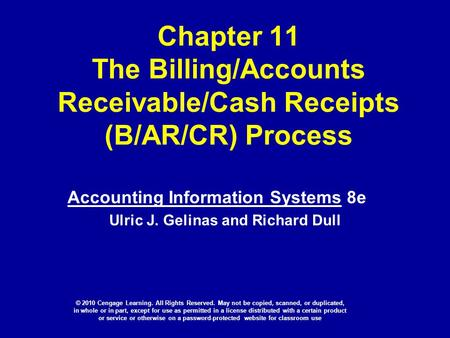 Chapter 11 The Billing/Accounts Receivable/Cash Receipts (B/AR/CR) Process Accounting Information Systems 8e Ulric J. Gelinas and Richard Dull © 2010 Cengage.
