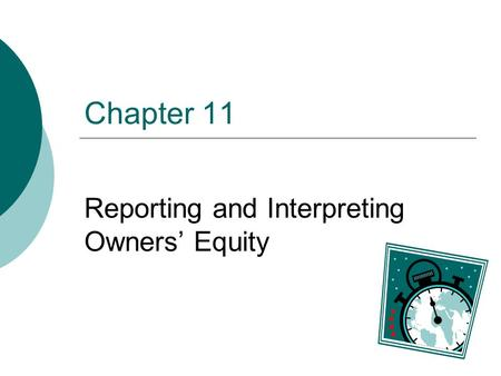 Chapter 11 Reporting and Interpreting Owners' Equity.