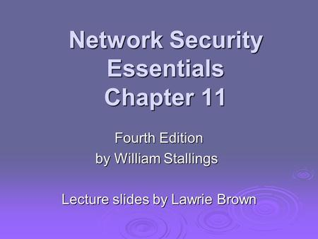 Network Security Essentials Chapter 11 Fourth Edition by William Stallings Lecture slides by Lawrie Brown.