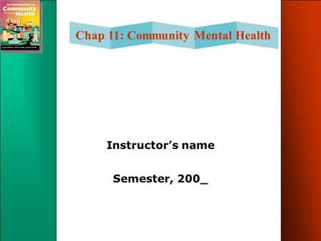 Chap 11: Community Mental Health Instructor's name Semester, 200_.