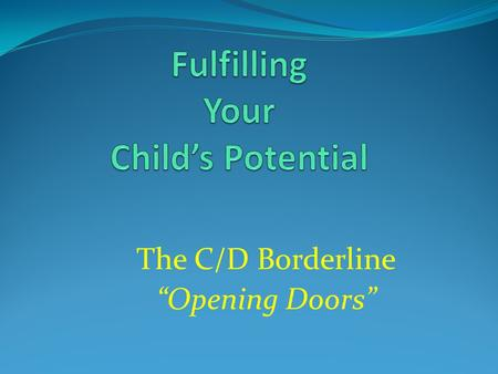 "The C/D Borderline ""Opening Doors"". Research has highlighted that the parent-child relationship could be the most important factor in a child's academic."