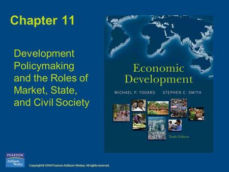 Copyright © 2009 Pearson Addison-Wesley. All rights reserved. Chapter 11 Development Policymaking and the Roles of Market, State, and Civil Society.