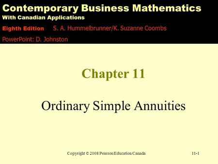 Copyright © 2008 Pearson Education Canada11-1 Chapter 11 Ordinary Simple Annuities Contemporary Business Mathematics With Canadian Applications Eighth.