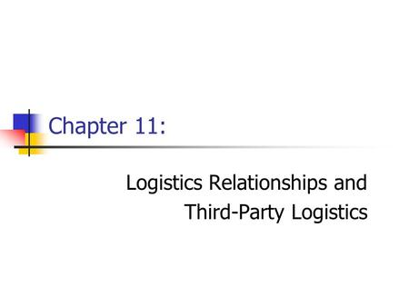 Chapter 11: Logistics Relationships and Third-Party Logistics.