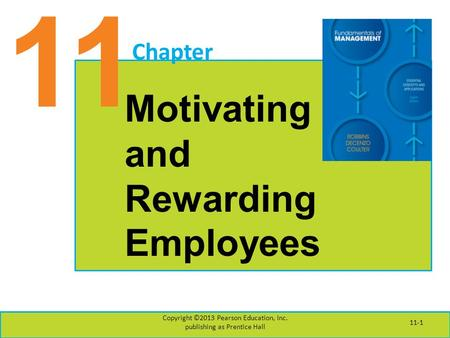 11 Chapter Motivating and Rewarding Employees Copyright ©2013 Pearson Education, Inc. publishing as Prentice Hall 11-1.
