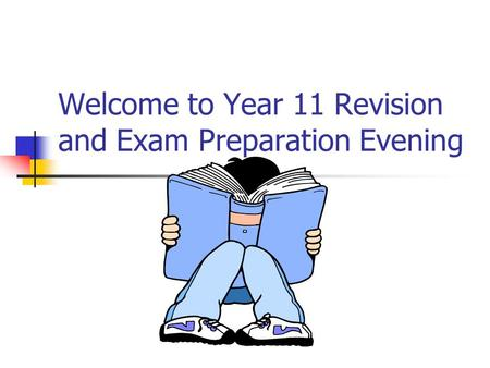 Welcome to Year 11 Revision and Exam Preparation Evening.