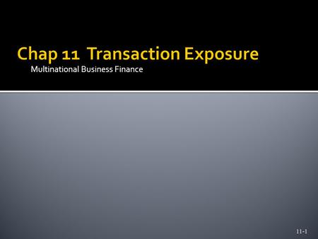 Multinational Business Finance 11-1. Transaction Exposure 11-2  Foreign exchange exposure is a measure of how a firm's profitability, net cash flow,