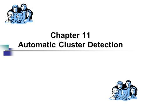 Chapter 11 Automatic Cluster Detection. 2 Data Mining Techniques So Far… Chapter 5 – Statistics Chapter 6 – Decision Trees Chapter 7 – Neural Networks.