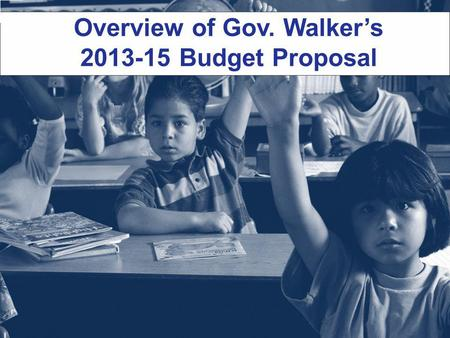Overview of Gov. Walker's 2013-15 Budget Proposal.