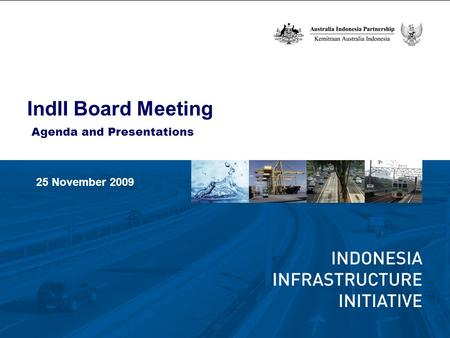 Agenda and Presentations 25 November 2009 Agenda and Presentations IndII Board Meeting.