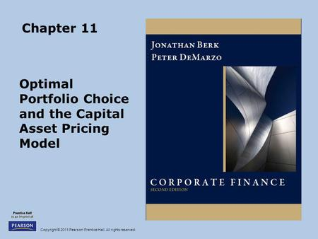 Copyright © 2011 Pearson Prentice Hall. All rights reserved. Chapter 11 Optimal Portfolio Choice and the Capital Asset Pricing Model.