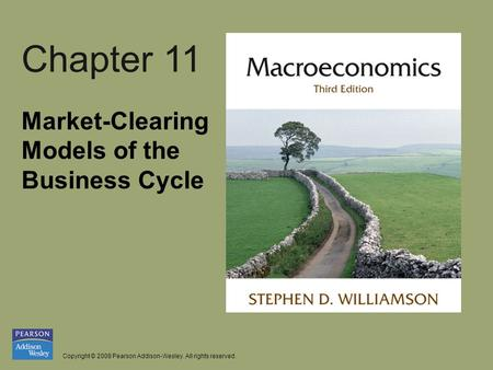 Copyright © 2008 Pearson Addison-Wesley. All rights reserved. Chapter 11 Market-Clearing Models of the Business Cycle.