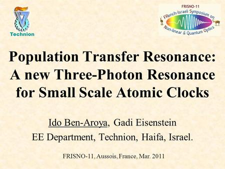 Population Transfer Resonance: A new Three-Photon Resonance for Small Scale Atomic Clocks Ido Ben-Aroya, Gadi Eisenstein EE Department, Technion, Haifa,