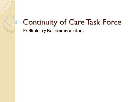 Continuity of Care Task Force Preliminary Recommendations.