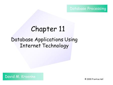 Chapter 11 Database Applications Using Internet Technology David M. Kroenke Database Processing © 2000 Prentice Hall.