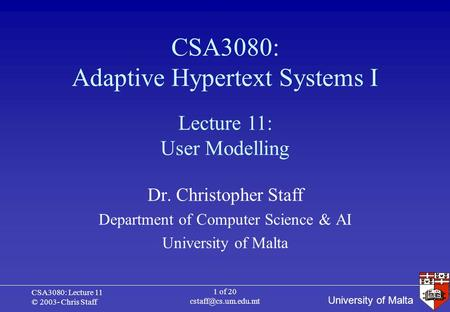 University of Malta CSA3080: Lecture 11 © 2003- Chris Staff 1 of 20 CSA3080: Adaptive Hypertext Systems I Dr. Christopher Staff Department.