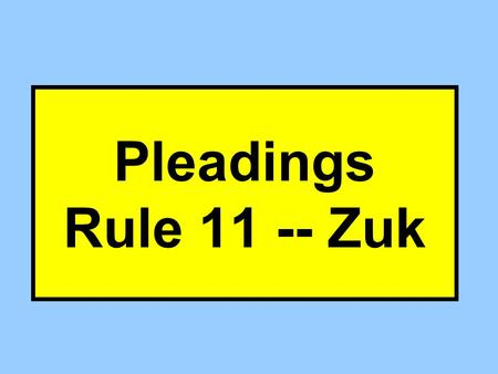 Pleadings Rule 11 -- Zuk. Zuk Background Facts What's the factual background: P Zuk used to work for D EPPI P laid off In 1980 Asked for films (ignored)