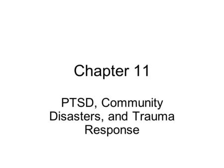 Chapter 11 PTSD, Community Disasters, and Trauma Response.