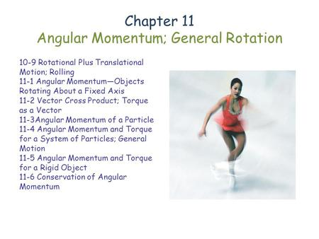 Chapter 11 Angular Momentum; General Rotation 10-9 Rotational Plus Translational Motion; Rolling 11-1 Angular Momentum—Objects Rotating About a Fixed Axis.