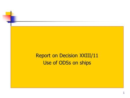 1 Report on Decision XXIII/11 Use of ODSs on ships.