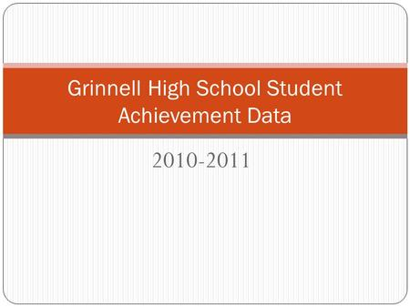 2010-2011 Grinnell High School Student Achievement Data.