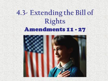 4.3- Extending the Bill of Rights Amendments