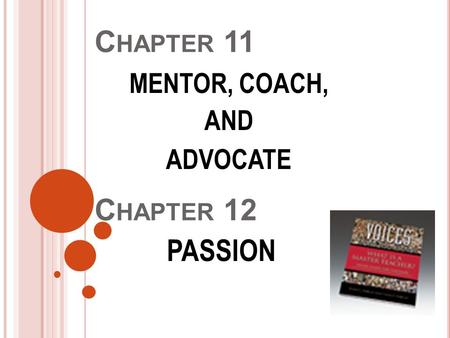 C HAPTER 11 MENTOR, COACH, AND ADVOCATE C HAPTER 12 PASSION.