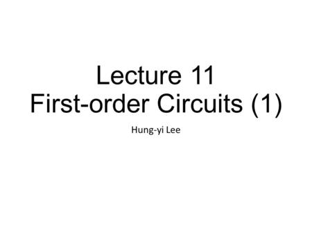 Lecture 11 First-order Circuits (1) Hung-yi Lee. Dynamic Circuits Capacitor, Inductor (Chapter 5) Frequency Domain Time Domain (Chapter 6,7) S-Domain.