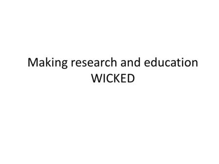 Making research and education WICKED. Aim Develop and evaluate a model of care to improve self-management in T1DM specifically for young people aged 16-21.
