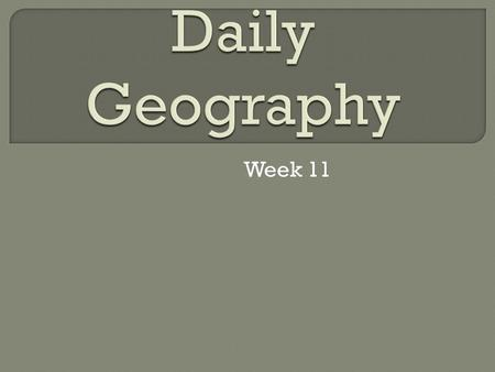 Daily Geography Week 11.